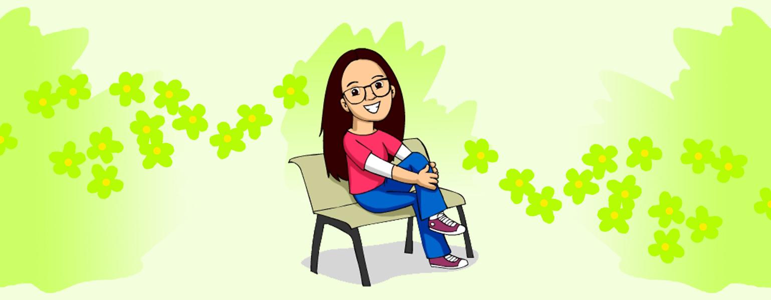 Ilustração. O fundo é verde e flores em verde mais escuro e miolo laranja se espalham de um lado a outro da imagem. No centro, sentada em um banco bege com pernas marrons está uma menina de ele clara e cabelos escuros, lisos e repartidos no meio. Ela sorri e usa óculos de armação preta. Ela veste camiseta rosa por cima de outra branca de manga comprida. Está com uma calça azul e tênis rosa com detalhes brancos. Tem uma das pernas cruzadas sobre a outra e apoia as duas mãos em um dos joelhos.